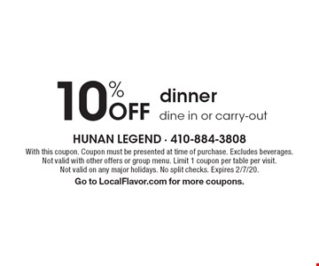 10% off dinner. Dine in or carry-out. With this coupon. Coupon must be presented at time of purchase. Excludes beverages. Not valid with other offers or group menu. Limit 1 coupon per table per visit.Not valid on any major holidays. No split checks. Expires 2/7/20. Go to LocalFlavor.com for more coupons.