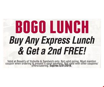 Buy any express lunch and get a second free. Valid at Rosati's of Yorkville & Sandwich only. Not valid online. Must mention coupon when ordering & present it upon payment. Not valid with other coupons/offers/catering. Expires 5/31/2019.