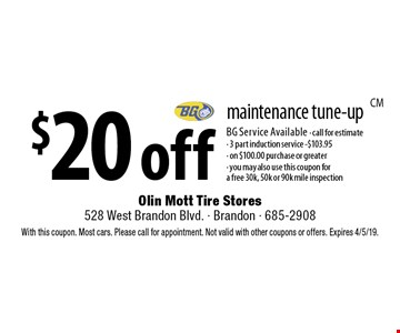 $20 off maintenance tune-up BG Service Available - call for estimate - 3 part induction service -$103.95 - on $100.00 purchase or greater - you may also use this coupon for a free 30k, 50k or 90k mile inspection. With this coupon. Most cars. Please call for appointment. Not valid with other coupons or offers. Expires 4/5/19.