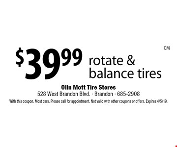 $39.99 rotate & balance tires. With this coupon. Most cars. Please call for appointment. Not valid with other coupons or offers. Expires 4/5/19.