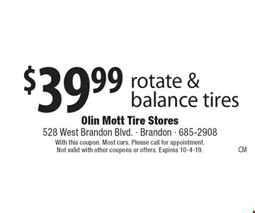 $39.99 - rotate & balance tires. With this coupon. Most cars. Please call for appointment. Not valid with other coupons or offers. Expires 10-4-19.