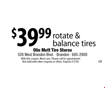 $39.99 rotate & balance tires. With this coupon. Most cars. Please call for appointment. Not valid with other coupons or offers. Expires 2/7/20.