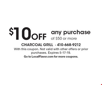 $10 Off any purchase of $50 or more. With this coupon. Not valid with other offers or prior purchases. Expires 5-17-19. Go to LocalFlavor.com for more coupons.