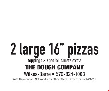 """$19.99+ tax 2 large 16"""" pizzas toppings & special crusts extra. With this coupon. Not valid with other offers. Offer expires 1/24/20."""
