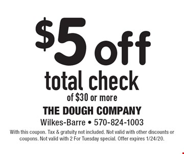 $5 off total check of $30 or more. With this coupon. Tax & gratuity not included. Not valid with other discounts or coupons. Not valid with 2 For Tuesday special. Offer expires 1/24/20.
