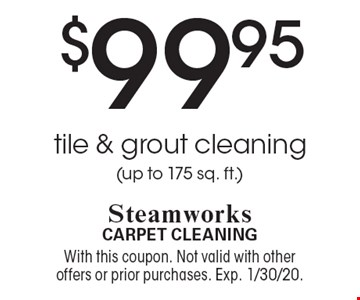 $99.95 tile & grout cleaning (up to 175 sq. ft.). With this coupon. Not valid with other offers or prior purchases. Exp. 1/30/20.