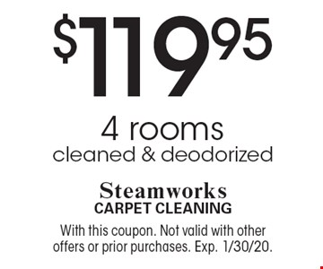 $119.95 4 rooms cleaned & deodorized. With this coupon. Not valid with other offers or prior purchases. Exp. 1/30/20.