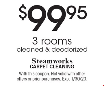 $99.95 3 rooms cleaned & deodorized. With this coupon. Not valid with other offers or prior purchases. Exp. 1/30/20.