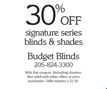 30% OFF signature series blinds & shades. With this coupon. Excluding shutters. Not valid with other offers or prior purchases. Offer expires 1-31-20.