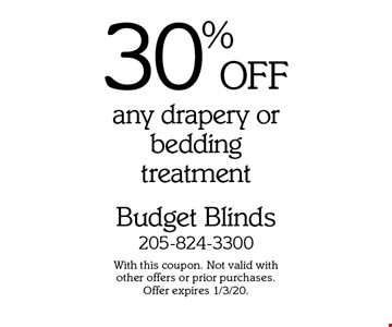 30% OFF any drapery or bedding treatment. With this coupon. Not valid with other offers or prior purchases. Offer expires 1/3/20.