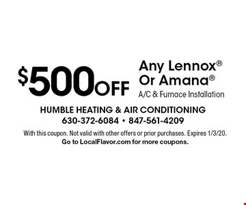 $500 Off Any Lennox Or Amana A/C & Furnace Installation. With this coupon. Not valid with other offers or prior purchases. Expires 1/3/20. Go to LocalFlavor.com for more coupons.