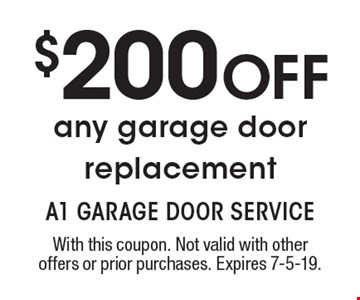 $200 OFF any garage door replacement. With this coupon. Not valid with other offers or prior purchases. Expires 7-5-19.