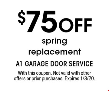 $75 OFF spring replacement. With this coupon. Not valid with other offers or prior purchases. Expires 1/3/20.
