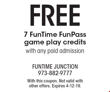 FREE 7 FunTime FunPass game play credits with any paid admission. With this coupon. Not valid with other offers. Expires 4-12-19.
