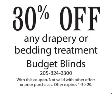 30% off any drapery or bedding treatment. With this coupon. Not valid with other offers or prior purchases. Offer expires 1-30-20.
