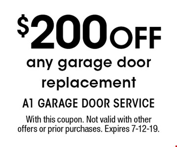 $200 OFF any garage door replacement. With this coupon. Not valid with other offers or prior purchases. Expires 7-12-19.