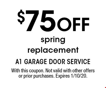 $75 OFF spring replacement. With this coupon. Not valid with other offers or prior purchases. Expires 1/10/20.
