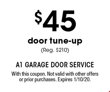 $45 door tune-up (Reg. $210). With this coupon. Not valid with other offers or prior purchases. Expires 1/10/20.