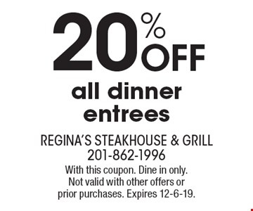 20% off all dinner entrees. With this coupon. Dine in only. Not valid with other offers or prior purchases. Expires 12-6-19.