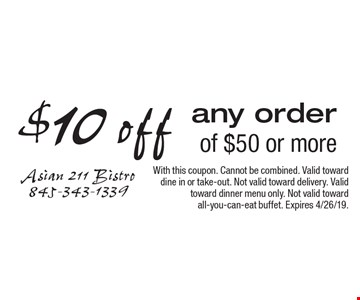 $10 off any order of $50 or more. With this coupon. Cannot be combined. Valid toward dine in or take-out. Not valid toward delivery. Valid toward dinner menu only. Not valid toward all-you-can-eat buffet. Expires 4/26/19.