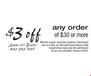 $3 off any order of $30 or more. With this coupon. Cannot be combined. Valid toward dine in or take-out. Not valid toward delivery. Valid toward dinner menu only. Not valid toward all-you-can-eat buffet. Expires 1/24/20.