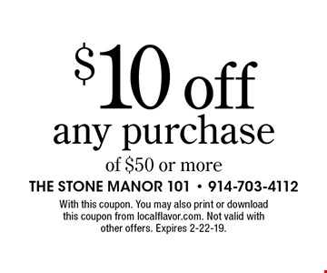$10 off any purchase of $50 or more. With this coupon. You may also print or download this coupon from localflavor.com. Not valid with other offers. Expires 2-22-19.