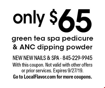 Only $65 green tea spa pedicure & ANC dipping powder. With this coupon. Not valid with other offers or prior services. Expires 9/27/19. Go to LocalFlavor.com for more coupons.