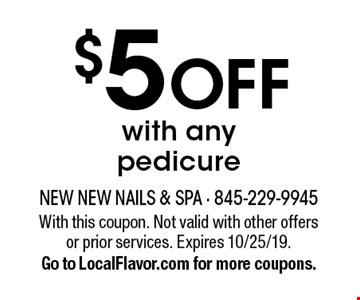 $5 off with any pedicure. With this coupon. Not valid with other offers or prior services. Expires 10/25/19. Go to LocalFlavor.com for more coupons.