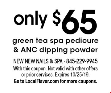 Only $65 green tea spa pedicure & ANC dipping powder. With this coupon. Not valid with other offers or prior services. Expires 10/25/19. Go to LocalFlavor.com for more coupons.