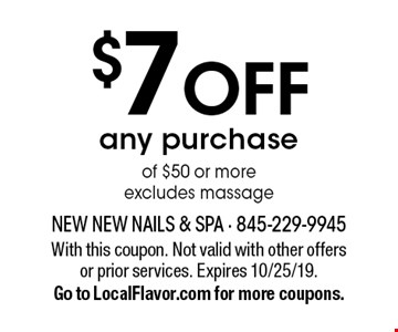 $7off any purchase of $50 or more. Excludes massage. With this coupon. Not valid with other offers or prior services. Expires 10/25/19. Go to LocalFlavor.com for more coupons.