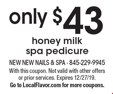 only $43 honey milk spa pedicure. With this coupon. Not valid with other offers or prior services. Expires 12/27/19. Go to LocalFlavor.com for more coupons.