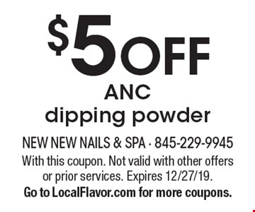 $5 off ANC dipping powder. With this coupon. Not valid with other offers or prior services. Expires 12/27/19. Go to LocalFlavor.com for more coupons.
