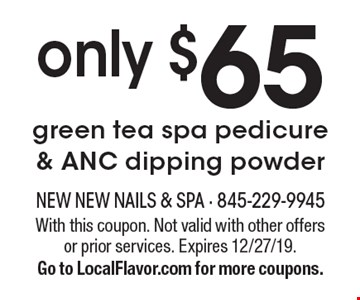 only $65 green tea spa pedicure & ANC dipping powder. With this coupon. Not valid with other offers or prior services. Expires 12/27/19. Go to LocalFlavor.com for more coupons.