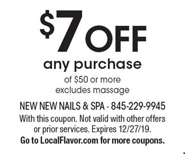 $7off any purchase of $50 or more excludes massage. With this coupon. Not valid with other offers or prior services. Expires 12/27/19. Go to LocalFlavor.com for more coupons.
