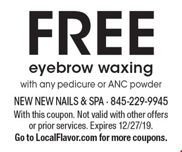 Free eyebrow waxing with any pedicure or ANC powder. With this coupon. Not valid with other offers or prior services. Expires 12/27/19. Go to LocalFlavor.com for more coupons.