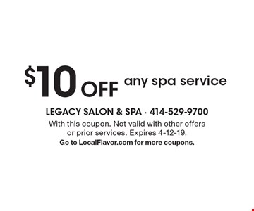 $10 Off any spa service. With this coupon. Not valid with other offers or prior services. Expires 4-12-19. Go to LocalFlavor.com for more coupons.