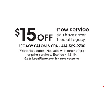$15 Off new service you have never tried at Legacy. With this coupon. Not valid with other offers or prior services. Expires 4-12-19. Go to LocalFlavor.com for more coupons.