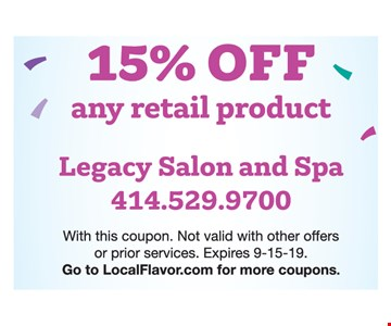 15% off any retail product. With this coupon. Not valid with other offers or prior services. Expires 9-15-19.