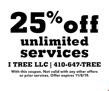 25% off unlimited services. With this coupon. Not valid with any other offers or prior services. Offer expires 11/8/19.