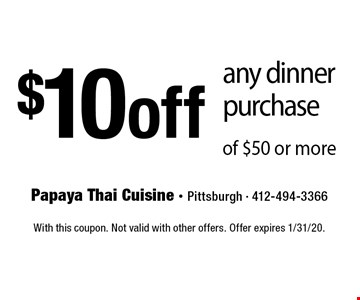$10 off any dinner purchase of $50 or more. With this coupon. Not valid with other offers. Offer expires 1/31/20.