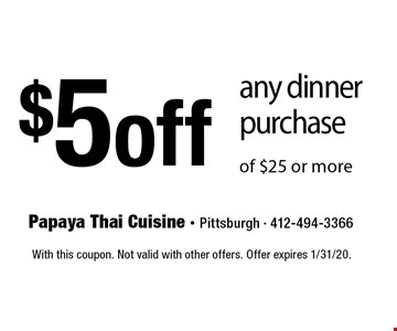 $5 off any dinner purchase of $25 or more. With this coupon. Not valid with other offers. Offer expires 1/31/20.