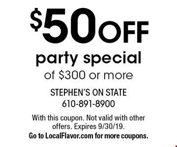 $50 off party special of $300 or more. With this coupon. Not valid with other offers. Expires 9/30/19. Go to LocalFlavor.com for more coupons.