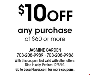 $10 off any purchase of $60 or more. With this coupon. Not valid with other offers. Dine in only. Expires 12/6/19. Go to LocalFlavor.com for more coupons.