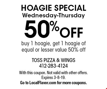 HOAGIE SPECIAL Wednesday-Thursday. 50% OFF. Buy 1 hoagie, get 1 hoagie of equal or lesser value 50% off. With this coupon. Not valid with other offers. Expires 3-8-19. Go to LocalFlavor.com for more coupons.