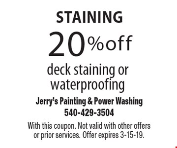 staining 20% off deck staining or waterproofing. With this coupon. Not valid with other offers or prior services. Offer expires 3-15-19.