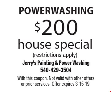 Powerwashing $200 house special (restrictions apply). With this coupon. Not valid with other offers or prior services. Offer expires 3-15-19.