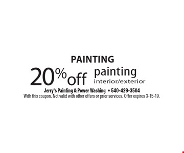 Painting 20% off painting interior/exterior. With this coupon. Not valid with other offers or prior services. Offer expires 3-15-19.