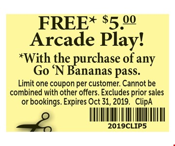 Free $5.00 arcade play with the purchase of any Go N Bananas pass. Limit one coupon per customer. Cannot be combined with other offers. Excludes prior sales or bookings. Expires 10/31/19. ClipA