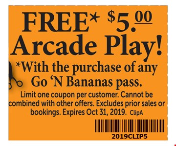 Free $5 arcade play with the purchase of any Go 'N Bananas pass. Limit one coupon per customer. Cannot be combined with other offers. Excludes prior sales or bookings. Expires 10/31/19.