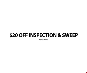 $20 OFF INSPECTION & SWEEP. Expires: 12/30/19